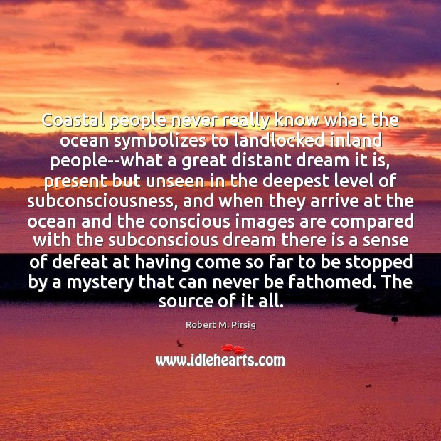 Coastal people never really know what the ocean symbolizes to landlocked inland Robert M. Pirsig Picture Quote