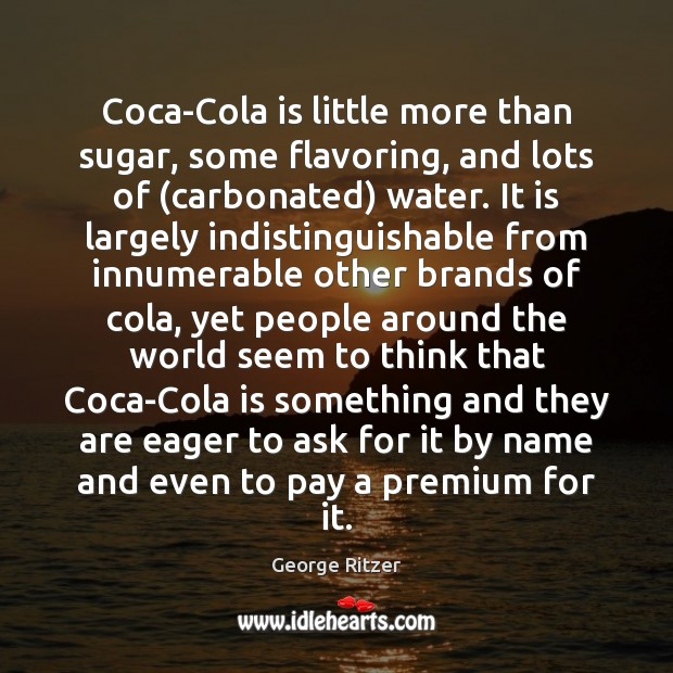 Coca-Cola is little more than sugar, some flavoring, and lots of (carbonated) Image
