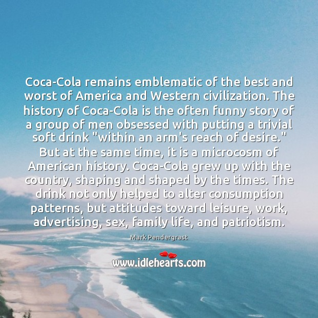 Coca-Cola remains emblematic of the best and worst of America and Western Image