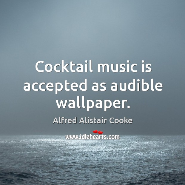 Image, Cocktail music is accepted as audible wallpaper.