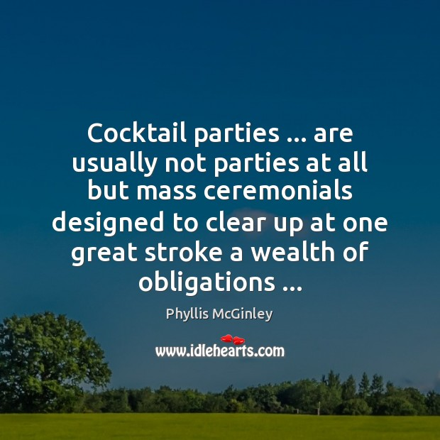Cocktail parties … are usually not parties at all but mass ceremonials designed Phyllis McGinley Picture Quote
