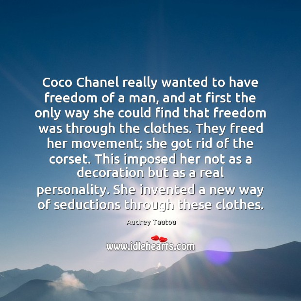 Coco Chanel really wanted to have freedom of a man, and at Image