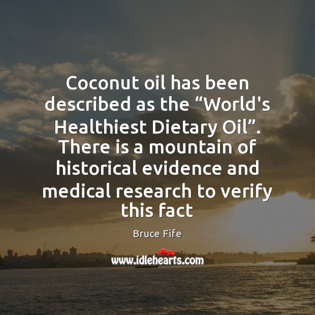 "Image, Coconut oil has been described as the ""World's Healthiest Dietary Oil"". There"
