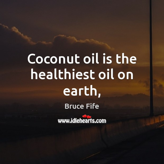 Image, Coconut oil is the healthiest oil on earth,