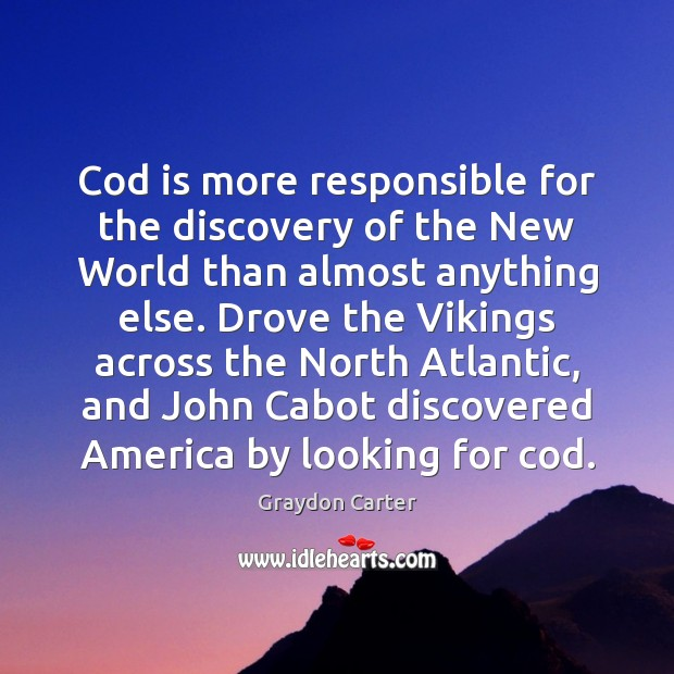 Cod is more responsible for the discovery of the New World than Image