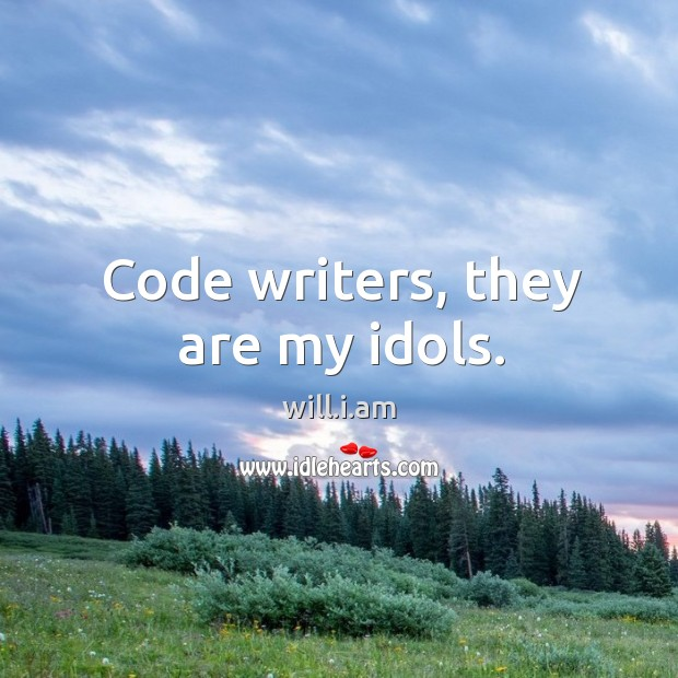 Code writers, they are my idols. Image