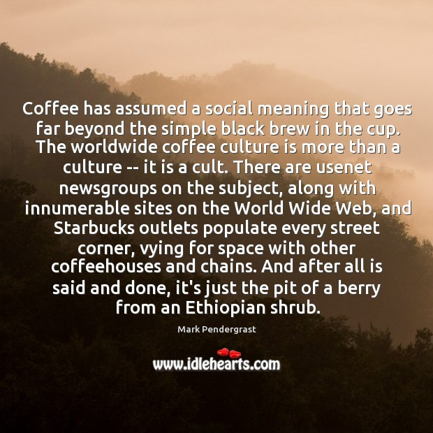 Coffee has assumed a social meaning that goes far beyond the simple Image