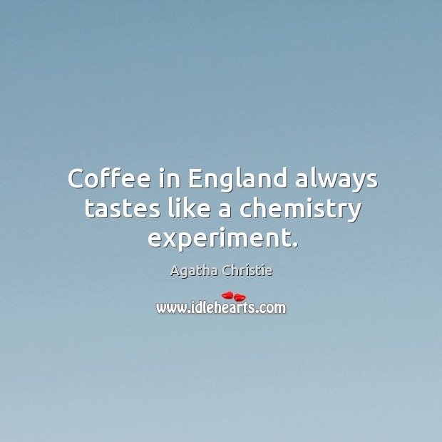 Coffee in England always tastes like a chemistry experiment. Image