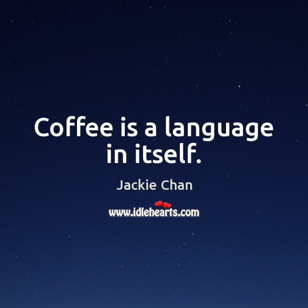 Jackie Chan Picture Quote image saying: Coffee is a language in itself.