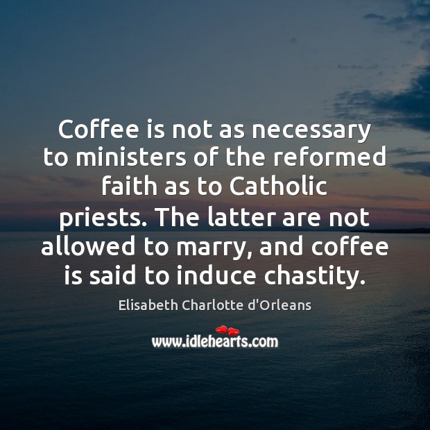 Coffee is not as necessary to ministers of the reformed faith as Coffee Quotes Image