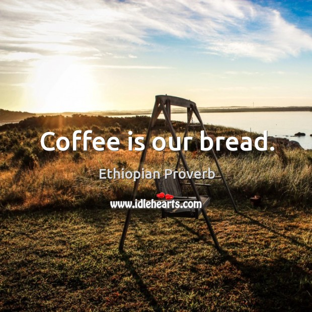 Coffee is our bread. Ethiopian Proverbs Image