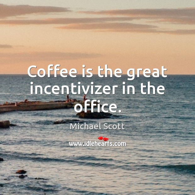 Image, Coffee is the great incentivizer in the office.