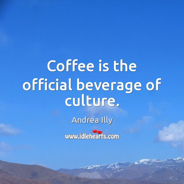 Image, Coffee is the official beverage of culture.