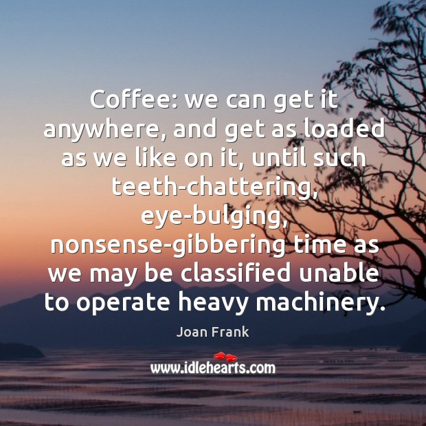 Coffee: we can get it anywhere, and get as loaded as we Image