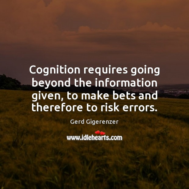 Image, Cognition requires going beyond the information given, to make bets and therefore