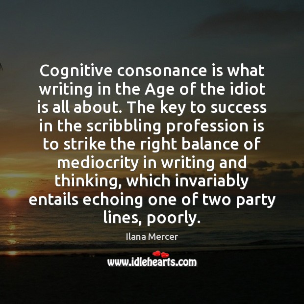 Cognitive consonance is what writing in the Age of the idiot is Ilana Mercer Picture Quote