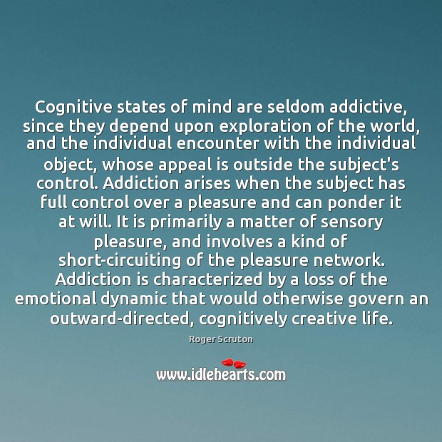 Cognitive states of mind are seldom addictive, since they depend upon exploration Addiction Quotes Image