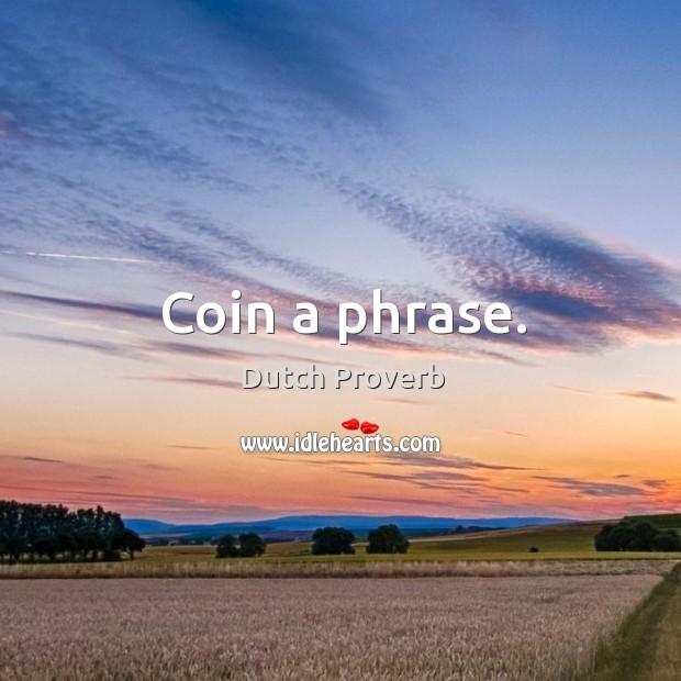 Coin a phrase. Dutch Proverbs Image