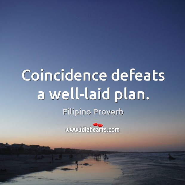 Coincidence defeats a well-laid plan. Filipino Proverbs Image