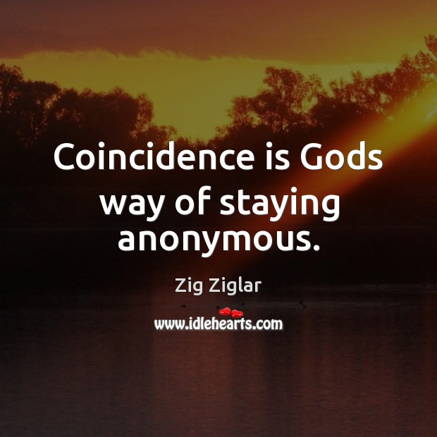 Image, Coincidence is Gods way of staying anonymous.