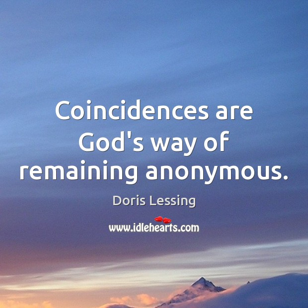 Coincidences are God's way of remaining anonymous. Doris Lessing Picture Quote