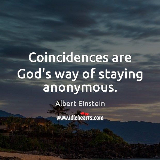 Coincidences are God's way of staying anonymous. Image