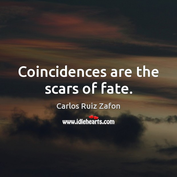 Image, Coincidences are the scars of fate.