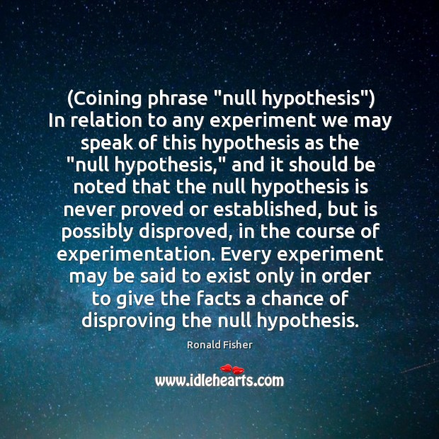 """(Coining phrase """"null hypothesis"""") In relation to any experiment we may speak Image"""