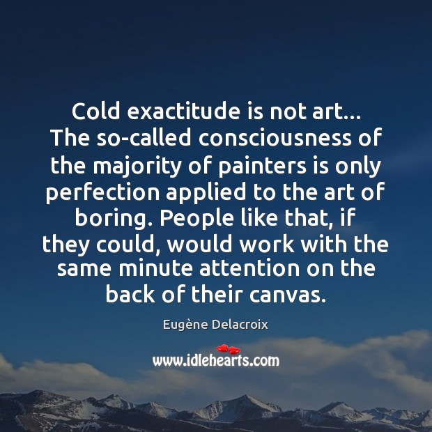 Cold exactitude is not art… The so-called consciousness of the majority of Image