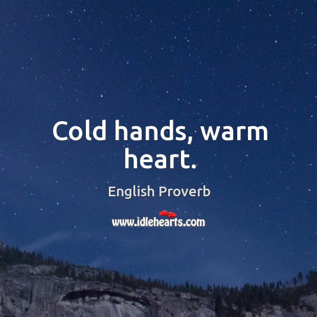 Cold hands, warm heart. English Proverbs Image