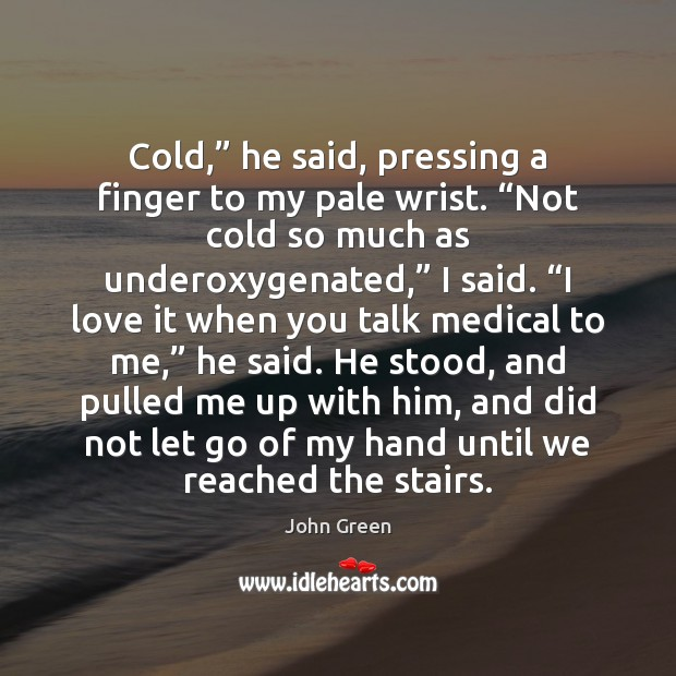 """Cold,"""" he said, pressing a finger to my pale wrist. """"Not cold Medical Quotes Image"""
