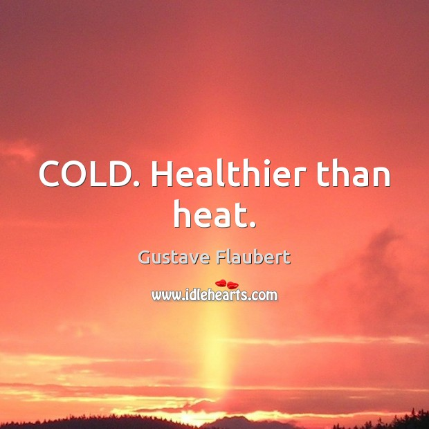 COLD. Healthier than heat. Image