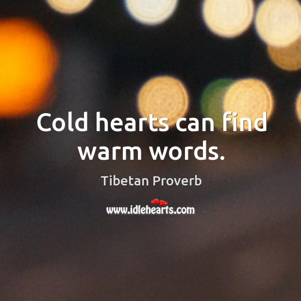 Cold hearts can find warm words. Tibetan Proverbs Image
