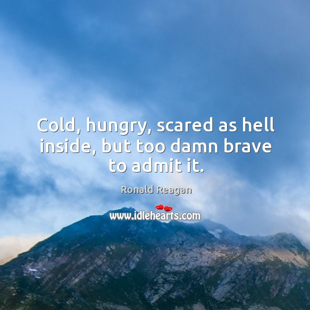 Image, Cold, hungry, scared as hell inside, but too damn brave to admit it.