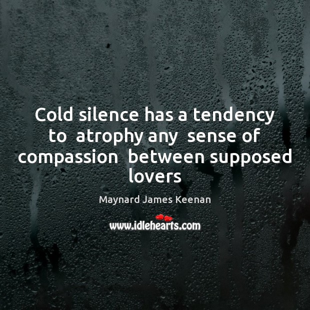 Image, Cold silence has a tendency to  atrophy any  sense of compassion  between supposed lovers