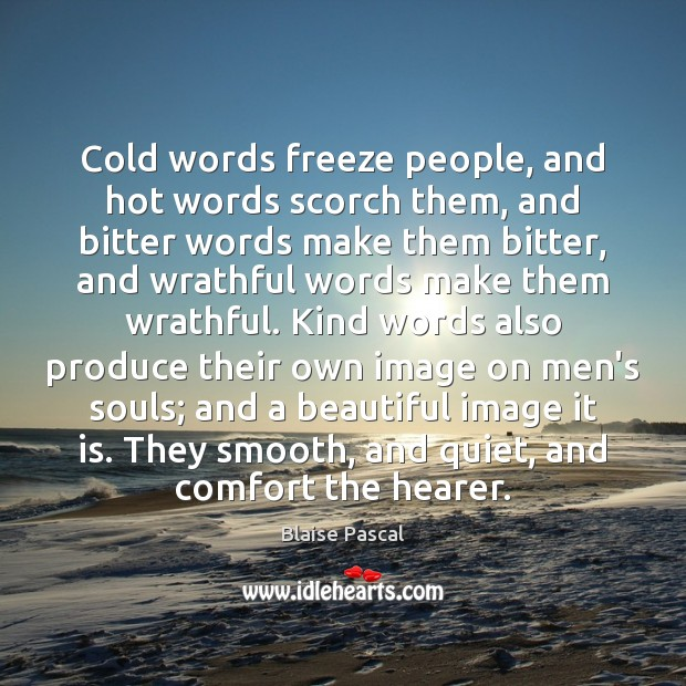 Image, Cold words freeze people, and hot words scorch them, and bitter words
