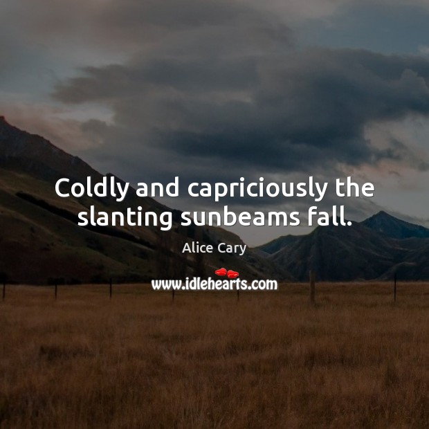 Image, Coldly and capriciously the slanting sunbeams fall.
