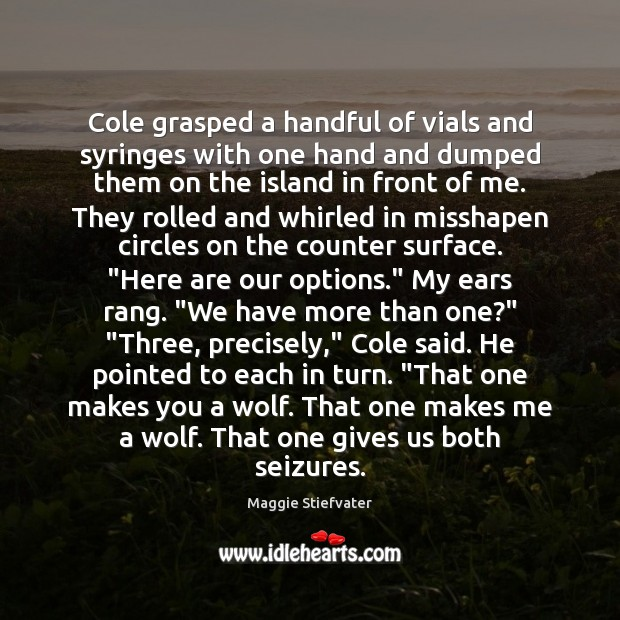 Cole grasped a handful of vials and syringes with one hand and Maggie Stiefvater Picture Quote