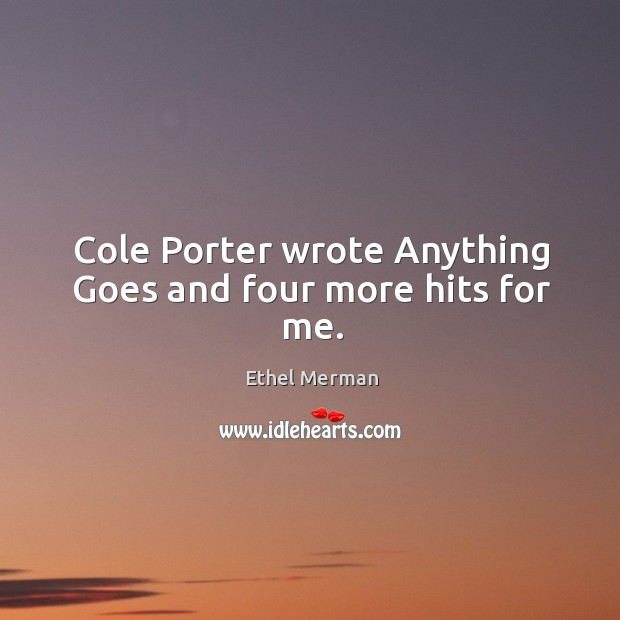 Cole porter wrote anything goes and four more hits for me. Image