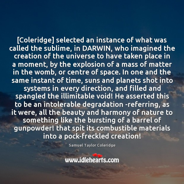 [Coleridge] selected an instance of what was called the sublime, in DARWIN, Samuel Taylor Coleridge Picture Quote