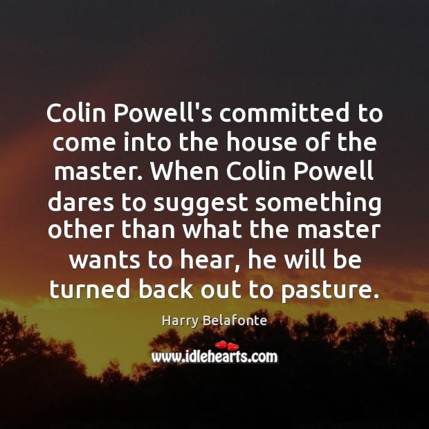 Image, Colin Powell's committed to come into the house of the master. When
