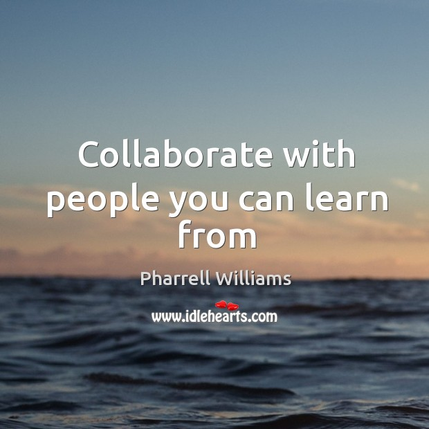 Collaborate with people you can learn from Image