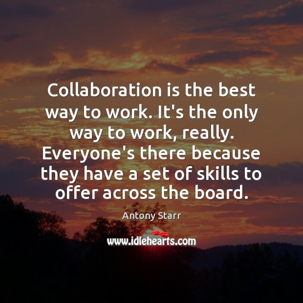 Image, Collaboration is the best way to work. It's the only way to