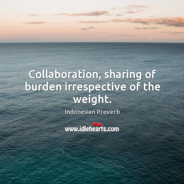 Collaboration, sharing of burden irrespective of the weight. Indonesian Proverbs Image