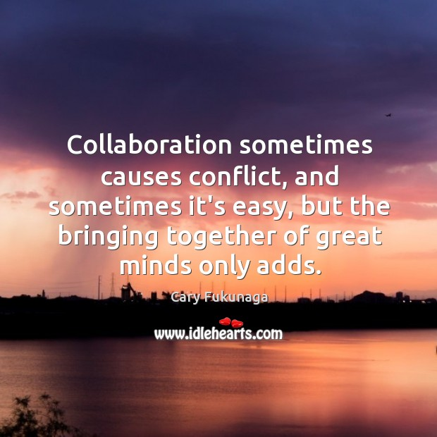 Collaboration sometimes causes conflict, and sometimes it's easy, but the bringing together Image