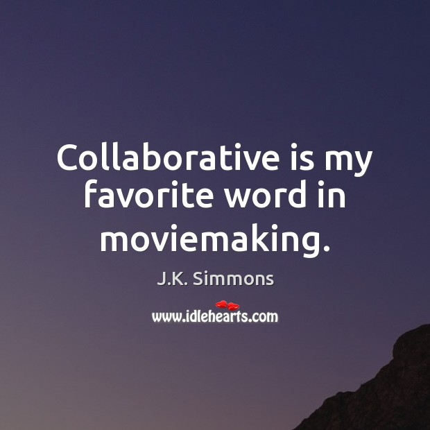 Collaborative is my favorite word in moviemaking. Image