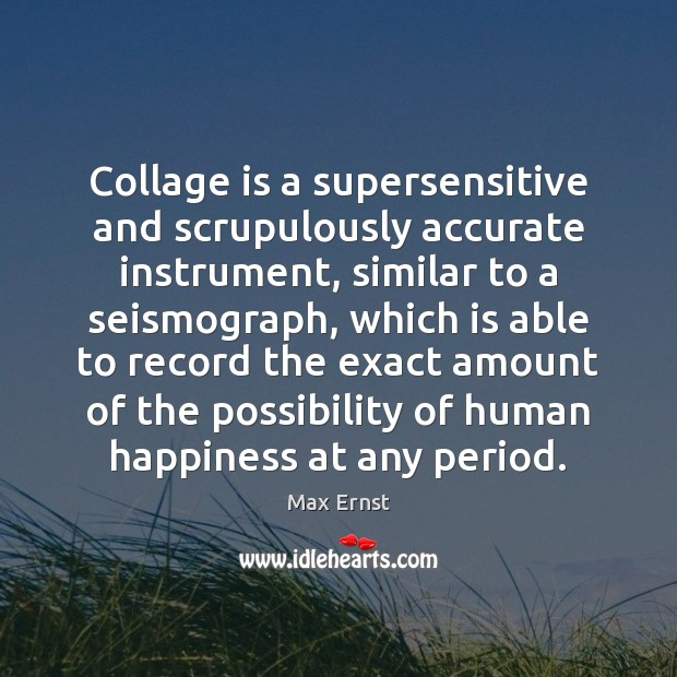 Image, Collage is a supersensitive and scrupulously accurate instrument, similar to a seismograph,