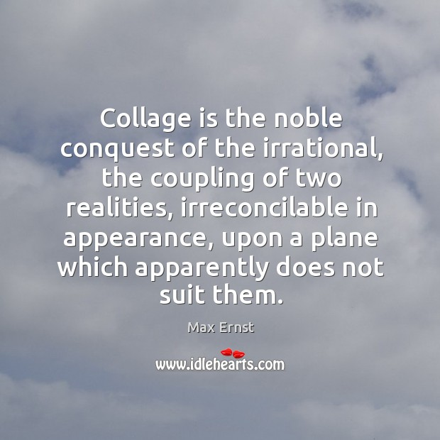 Image, Collage is the noble conquest of the irrational, the coupling of two