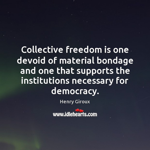Collective freedom is one devoid of material bondage and one that supports Image
