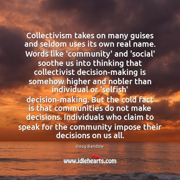 Image, Collectivism takes on many guises and seldom uses its own real name.
